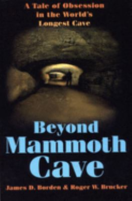 Beyond Mammoth Cave: A Tale of Obesession in the World's Largest Cave 9780809323463