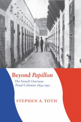 Beyond Papillon: The French Overseas Penal Colonies, 1854-1952 9780803244498
