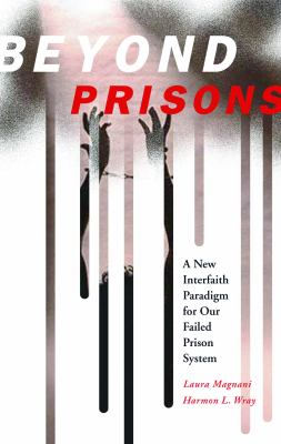 Beyond Prisons: A New Interfaith Paradigm for Our Failed Prison System 9780800638320