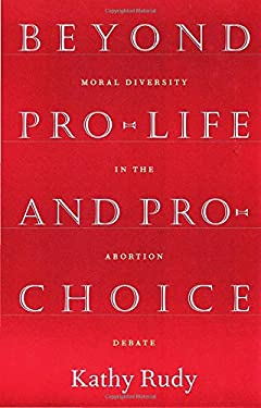 Beyond Pro-Life and Pro-Choice: Moral Diversity in the Abortion Debate 9780807004272