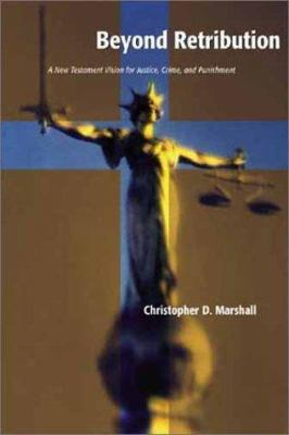 Beyond Retribution: A New Testament Vision for Justice, Crime, and Punishment 9780802847973