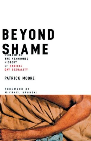 Beyond Shame: Reclaiming the Abandoned History of Radical Gay Sexuality 9780807079560