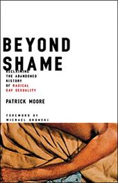 Beyond Shame: Reclaiming the Abandoned History of Radical Gay Sexuality 3329126