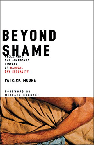 Beyond Shame: Reclaiming the Abandoned History of Radical Gay Sexuality 9780807079577
