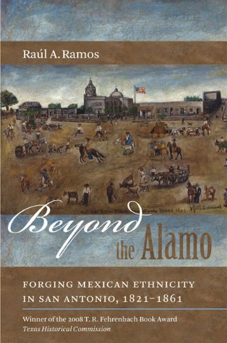 Beyond the Alamo: Forging Mexican Ethnicity in San Antonio, 1821-1861 9780807871249