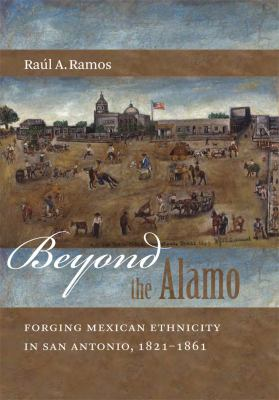 Beyond the Alamo: Forging Mexican Ethnicity in San Antonio, 1821-1861 9780807832073