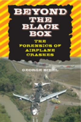 Beyond the Black Box: The Forensics of Airplane Crashes 9780801886317
