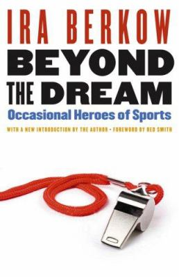 Beyond the Dream: Occasional Heroes of Sports 9780803215955