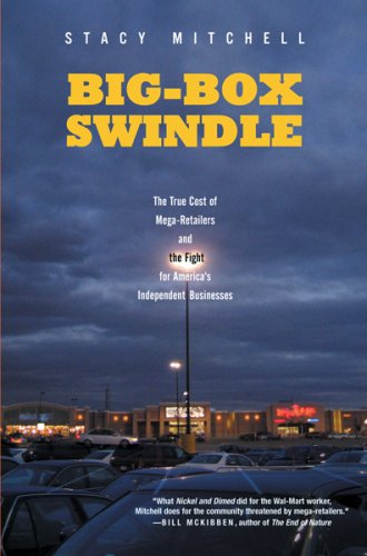 Big-Box Swindle: The True Cost of Mega-Retailers and the Fight for America's Independent Businesses 9780807035016