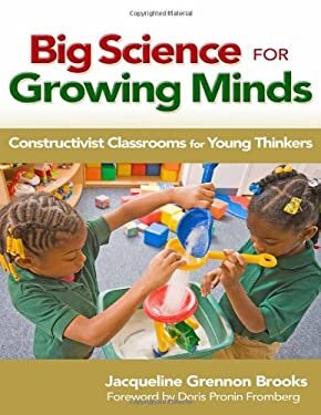 Big Science for Growing Minds: Constructivist Classrooms for Young Thinkers 9780807751954