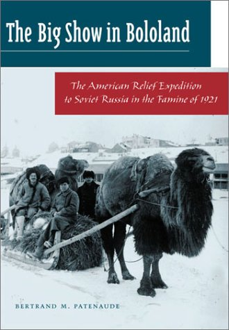 Big Show in Bololand: The American Relief Expedition to Soviet Russia in the Famine Of1921 9780804744676