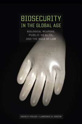 Biosecurity in the Global Age: Biological Weapons, Public Health, and the Rule of Law 9780804750295
