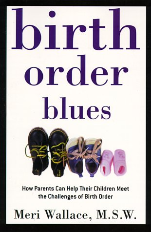Birth Order Blues: How Parents Can Help Their Children Meet the Challenges of Their Birth Order 9780805052107