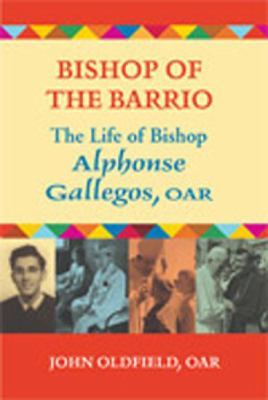 Bishop of the Barrio: The Life of Bishop Alphonse Gallegos, OAR 9780809144303