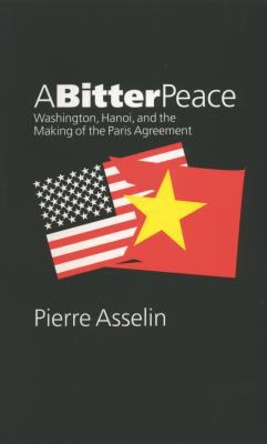 Bitter Peace: Washington, Hanoi, and the Making of the Paris Agreement 9780807827512