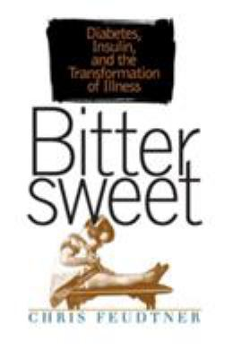 Bittersweet: Diabetes, Insulin, and the Transformation of Illness 9780807827918