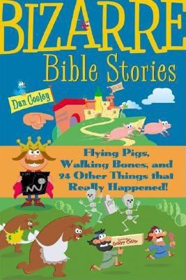 Bizarre Bible Stories: Flying Pigs, Walking Bones, and 24 Other Things That Really Happened 9780801045202