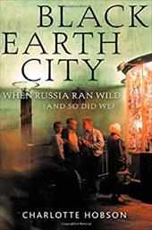 Black Earth City: When Russia Ran Wild (and So Did We)