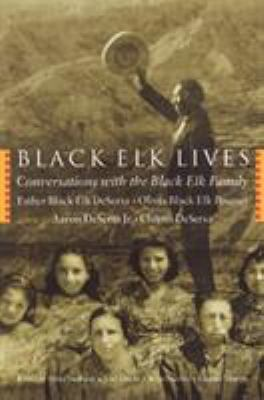 Black Elk Lives: Conversations with the Black Elk Family 9780803262072
