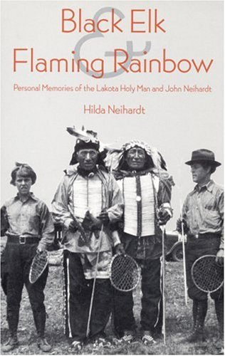 Black Elk and Flaming Rainbow: Personal Memories of the Lakota Holy Man and John Neihardt 9780803283763