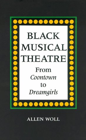 Black Musical Theatre: From Coontown to Dreamgirls