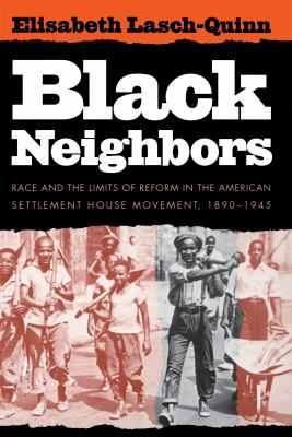 Black Neighbors: Race and the Limits of Reform in the American Settlement House Movement, 1890-1945 9780807821145