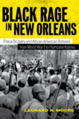 Black Rage in New Orleans: Police Brutality and African American Activism from World War II to Hurricane Katrina 9780807135907