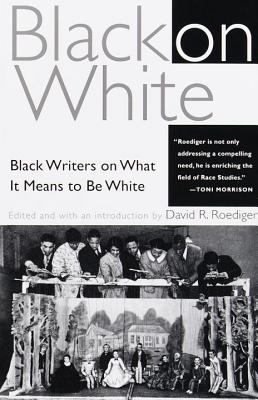 Black on White: Black Writers on What It Means to Be White 9780805211146