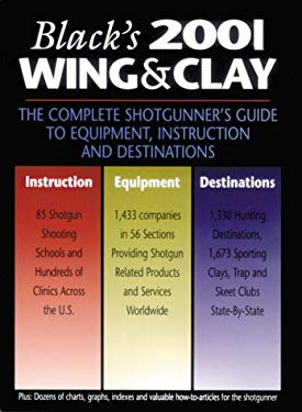 Black's Wing & Clay: The Complete Shotgunner's Guide to Equipment, Instruction, and Destinations 9780809299805