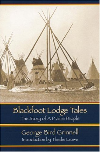 Blackfoot Lodge Tales (Second Edition): The Story of a Prairie People 9780803271098
