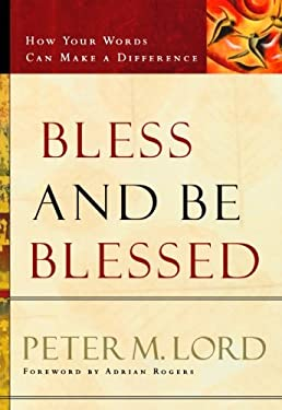 Bless and Be Blessed: How Your Words Can Make a Difference 9780800759377