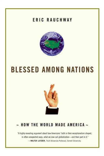 Blessed Among Nations: How the World Made America 9780809030477