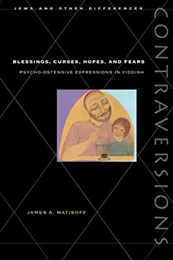 Blessings, Curses, Hopes, and Fears: Psycho-Ostensive Expressions in Yiddish 9780804733946
