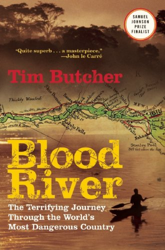 Blood River: The Terrifying Journey Through the World's Most Dangerous Country 9780802144331