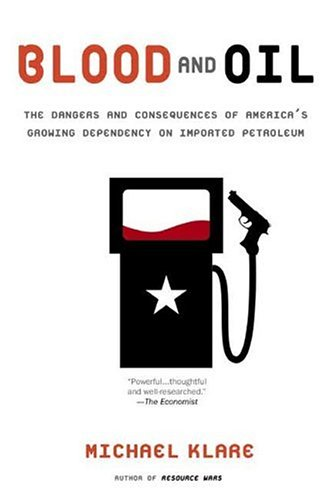Blood and Oil: The Dangers and Consequences of America's Growing Dependency on Imported Petroleum 9780805079388