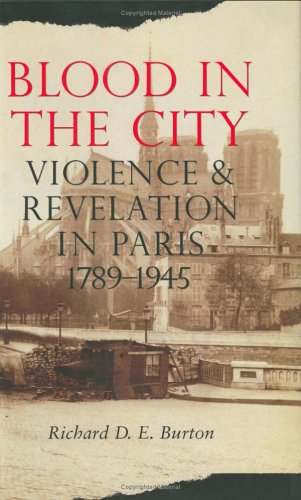 Blood in the City: Violence and Revelation in Paris, 1789-1945 9780801438684