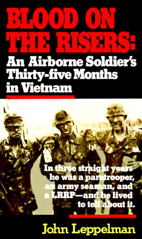 Blood on the Risers: An Airborne Soldier's Thirty-Five Months in Vietnam 9780804105620