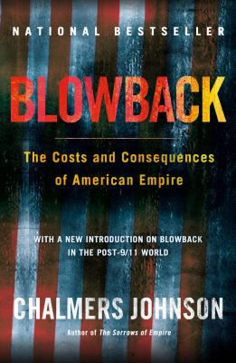 Blowback: The Costs and Consequences of American Empire 9780805075595