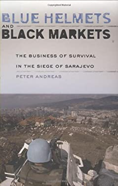 Blue Helmets and Black Markets: The Business of Survival in the Siege of Sarajevo 9780801443558