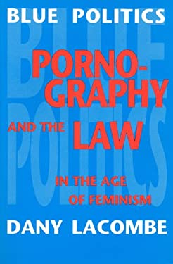 Blue Politics: Pornography and the Law in the Age of Feminism 9780802073525
