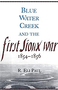 Blue Water Creek and the First Sioux War, 1854-1856 9780806135908