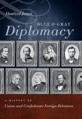 Blue & Gray Diplomacy: A History of Union and Confederate Foreign Relations 9780807833490