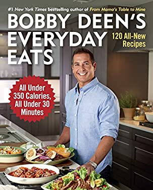 Bobby Deen's Everyday Eats : 120 All-New Recipes, All under 350 Calories, All under 30 Minutes