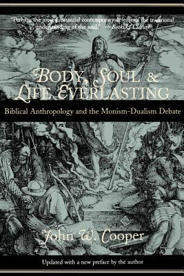 Body, Soul, and Life Everlasting: Biblical Anthropology and the Monism-Dualism Debate 9780802846006