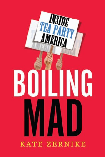 Boiling Mad: Inside Tea Party America 9780805093483
