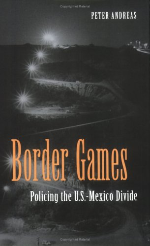 Border Games: Policing the U.S.-Mexico Divide 9780801487569
