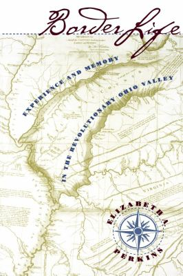 Border Life: Experience and Memory in the Revolutionary Ohio Valley 9780807847039