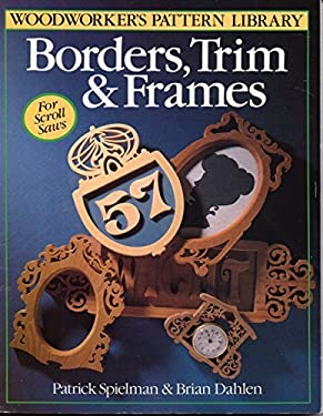 Borders, Trim and Frames: Borders, Trim and Frames for Small Scroll Saws 9780806909844