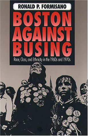 Boston Against Busing: Race, Class, and Ethnicity in the 1960s and 1970s 9780807819296