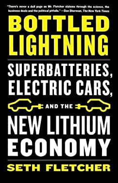 Bottled Lightning: Superbatteries, Electric Cars, and the New Lithium Economy 9780809030644